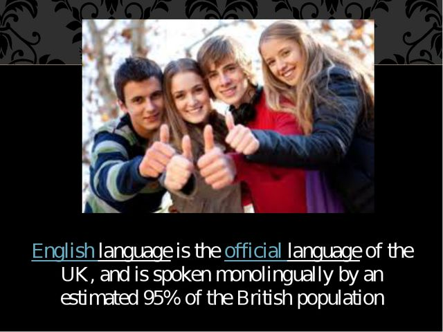 English language is the official language of the UK, and is spoken monolingua...