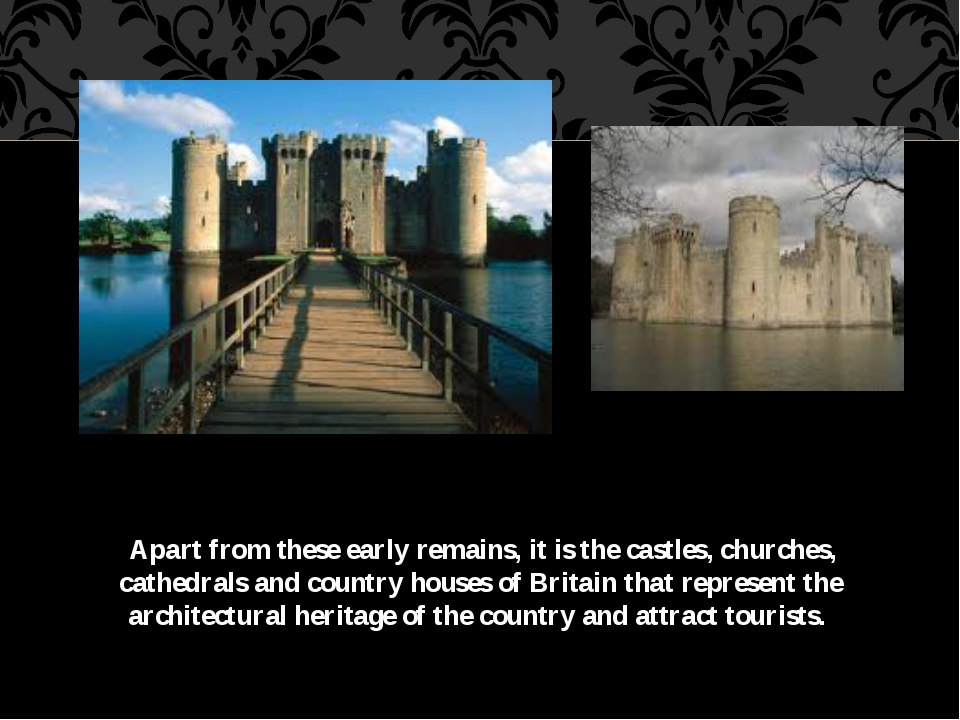 Apart from these early remains, it is the castles, churches, cathedrals and...