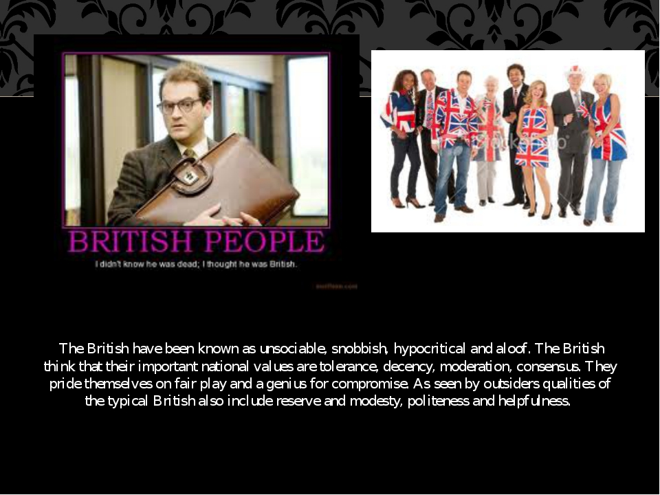 The British have been known as unsociable, snobbish, hypocritical and aloof....