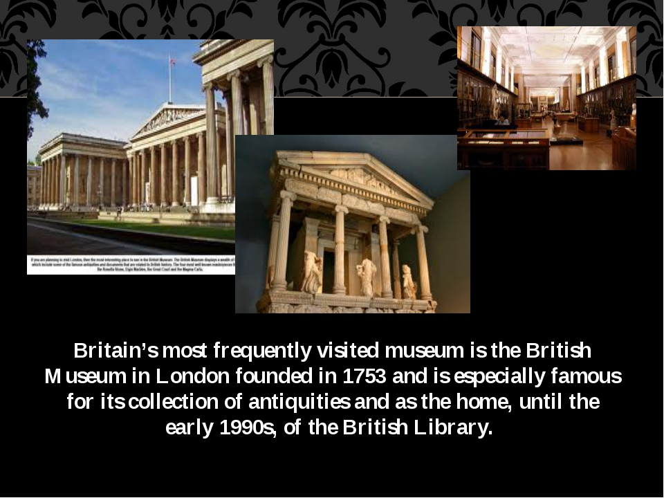 Britain's most frequently visited museum is the British Museum in London foun...