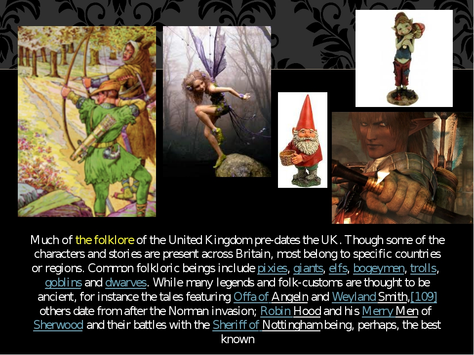 Much of the folklore of the United Kingdom pre-dates the UK. Though some of t...