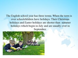 The English school year has three terms. When the term is over schoolchildre