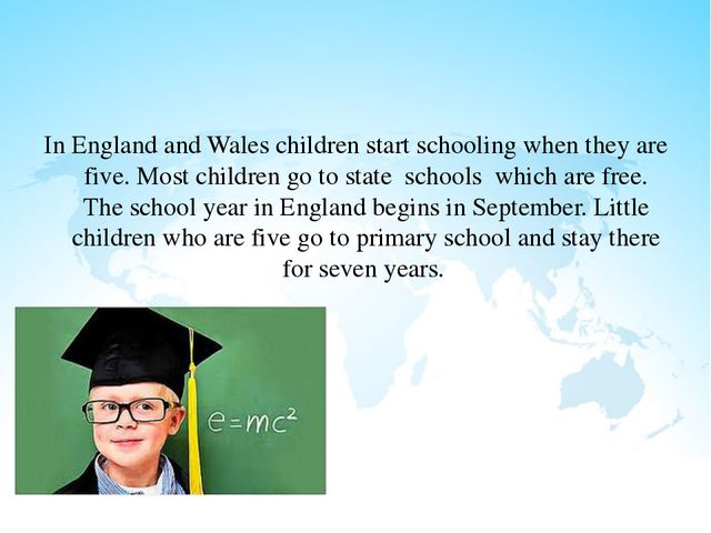 In England and Wales children start schooling when they are five. Most child...