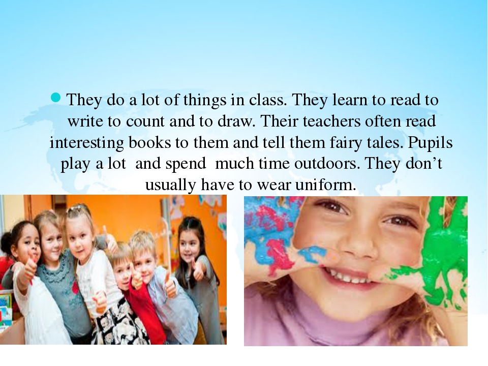 They do a lot of things in class. They learn to read to write to count and t...