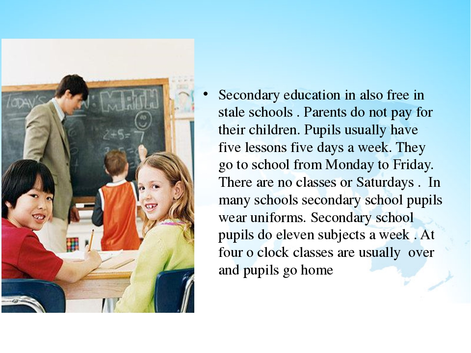 Secondary education in also free in stale schools . Parents do not pay for t...