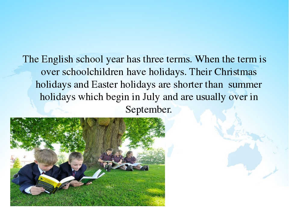 The English school year has three terms. When the term is over schoolchildre...