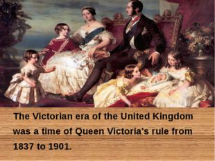 The Victorian era of the United Kingdom was a time of Queen Victoria's rule