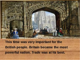 This time was very important for the British people. Britain became the most