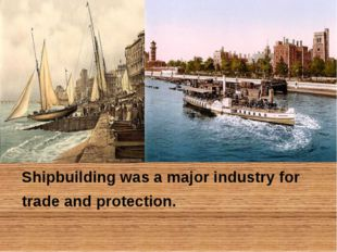 Shipbuilding was a major industry for trade and protection.