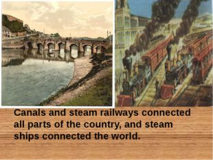 Canals and steam railways connected all parts of the country, and steam ship
