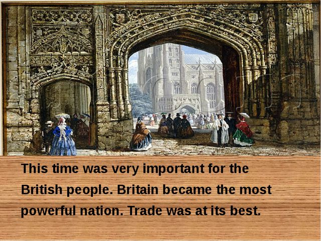 This time was very important for the British people. Britain became the most...