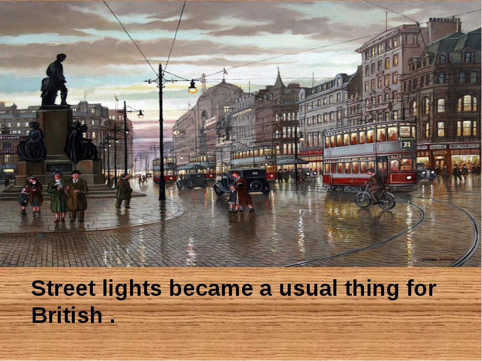 Street lights became a usual thing for British .