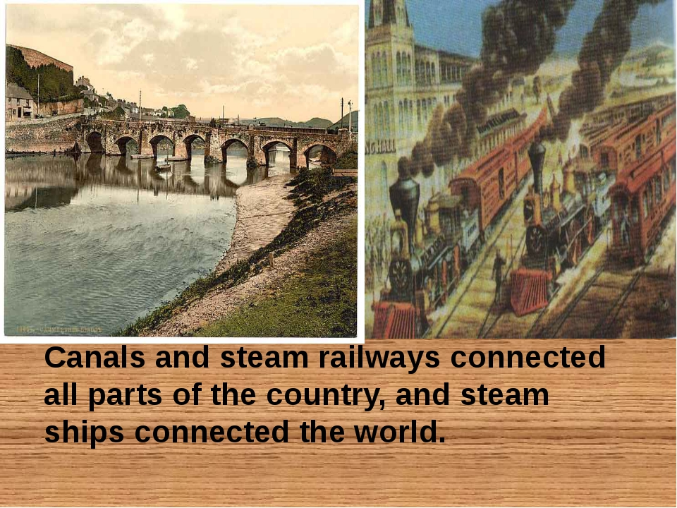 Canals and steam railways connected all parts of the country, and steam ship...