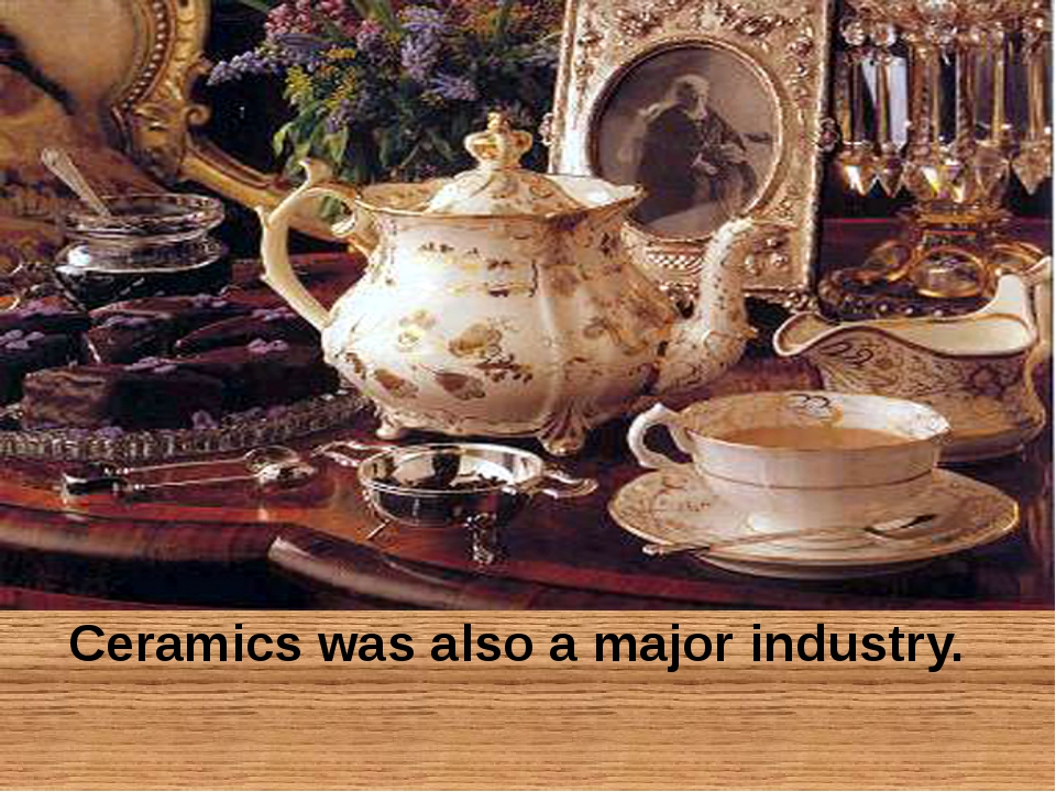 Ceramics was also a major industry.