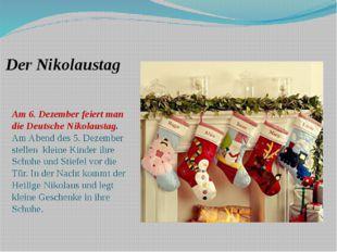 Der Nikolaustag Am 6. Dezember feiert man die Deutsche Nikolaustag. Am Abend