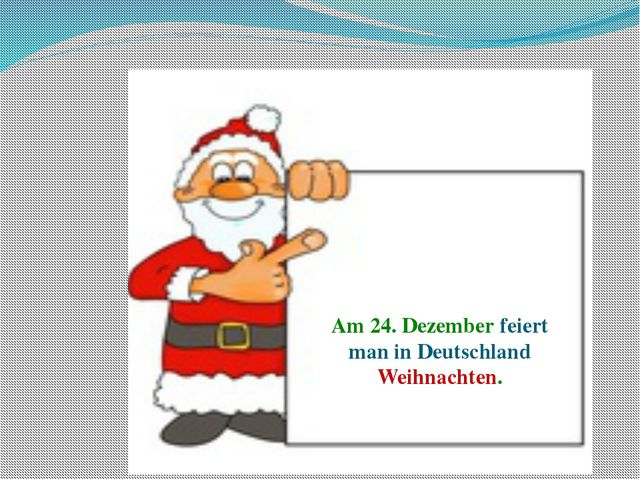 Am 24. Dezember feiert man in Deutschland Weihnachten.