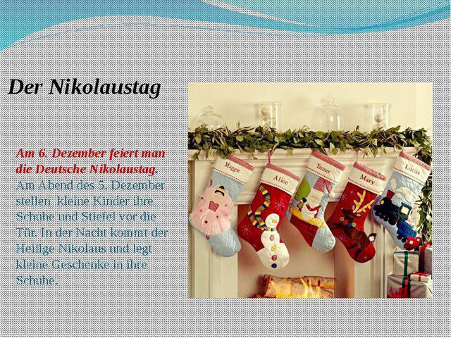 Der Nikolaustag Am 6. Dezember feiert man die Deutsche Nikolaustag. Am Abend...