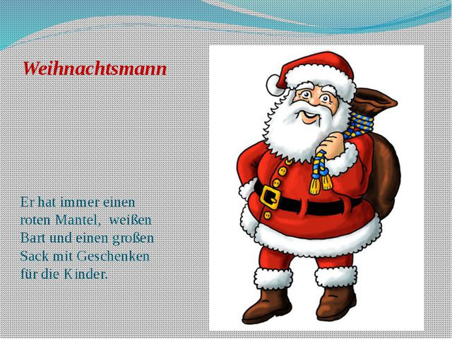 Weihnachtsmann Er hat immer einen roten Mantel, weißen Bart und einen großen...