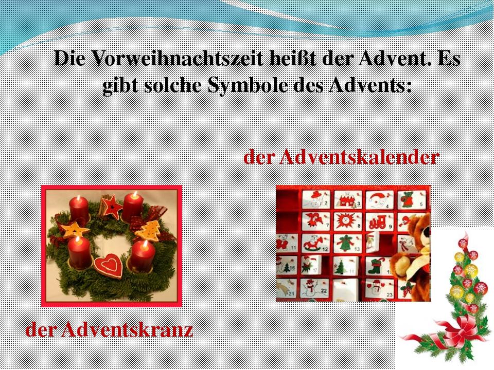 Die Vorweihnachtszeit heißt der Advent. Es gibt solche Symbole des Advents: d...