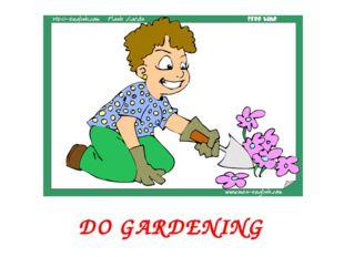 DO GARDENING