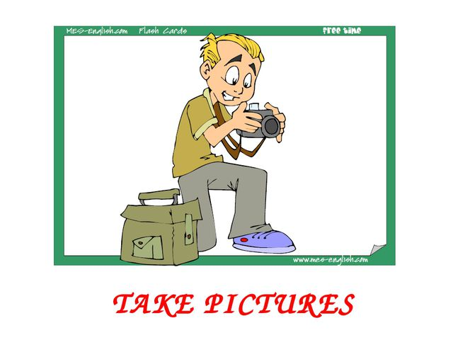 TAKE PICTURES