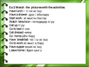 Ex:2 Match the pictures with the activities. Have lunch – түскі ас ішу Have