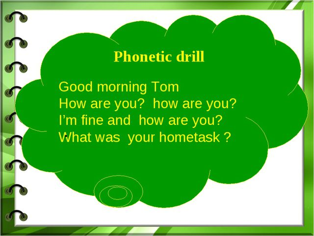 Phonetic drill Good morning Tom How are you? how are you? I'm fine and how a...