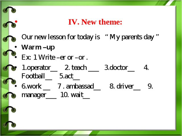 "IV. New theme: Our new lesson for today is "" My parents day "" Warm –up Ex: 1..."