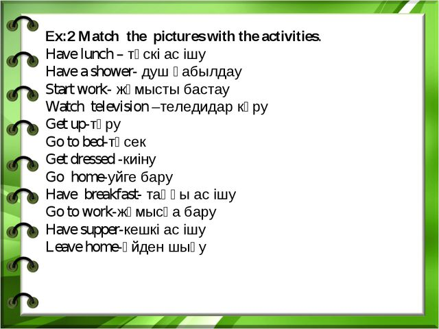 Ex:2 Match the pictures with the activities. Have lunch – түскі ас ішу Have...