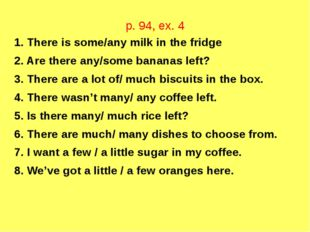 p. 94, ex. 4 1. There is some/any milk in the fridge 2. Are there any/some ba