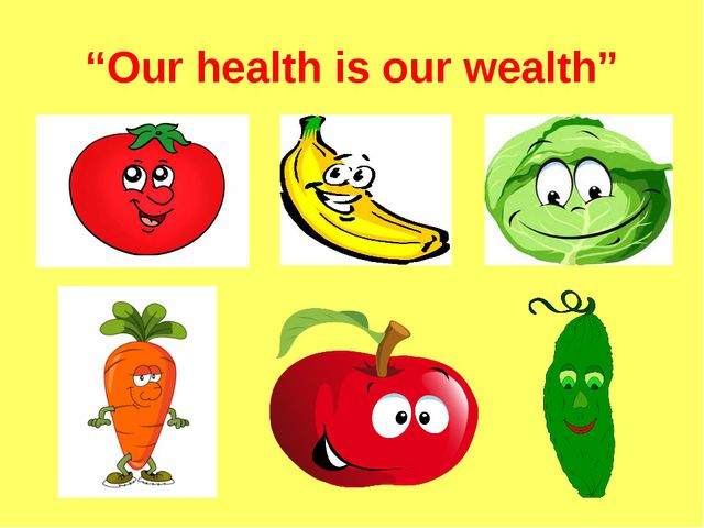 """Our health is our wealth"""