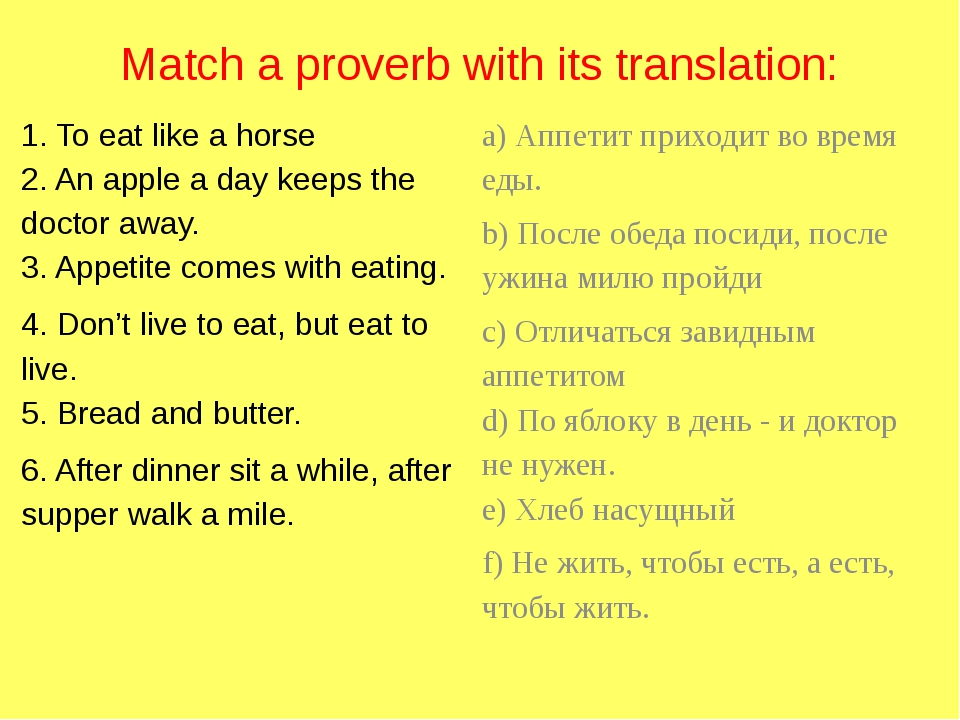 Match a proverb with its translation: 1. To eat like a horse 2. An apple a da...
