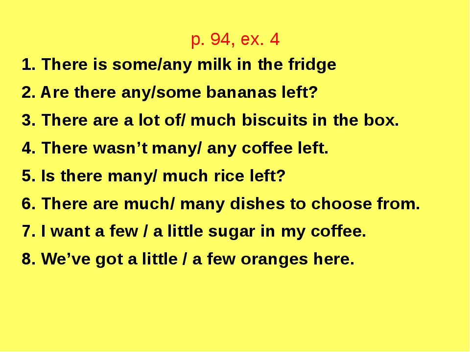 p. 94, ex. 4 1. There is some/any milk in the fridge 2. Are there any/some ba...