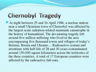 At night between 25 and 26 April 1986, a nuclear station near a small Ukraini