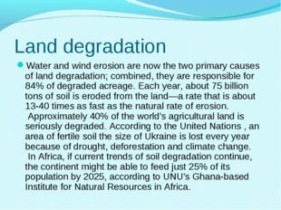 Land degradation Water and wind erosion are now the two primary causes of lan