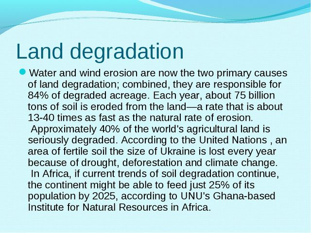 Land degradation Water and wind erosion are now the two primary causes of lan...