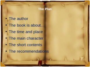 The Plan The author The book is about… The time and place The main character