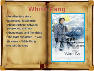 White Fang An adventure story Interesting, fascinating About relations betwee
