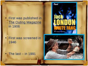 First was published in The Outing Magazine  in 1906 First was screened in 19