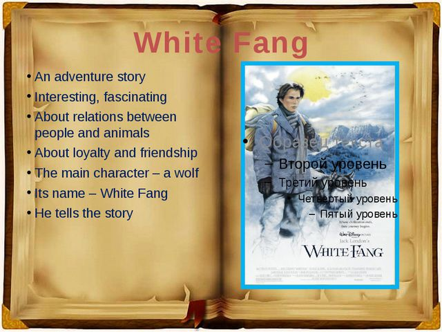White Fang An adventure story Interesting, fascinating About relations betwee...