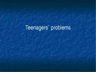 Teenagers` problems