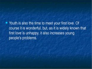 Youth is also the time to meet your first love. Of course it is wonderful, b