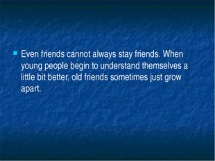 Even friends cannot always stay friends. When young people begin to understa
