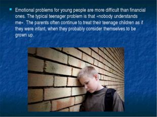 Emotional problems for young people are more difficult than financial ones. T
