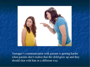 Teenager's communication with parents is getting harder when parents don't re