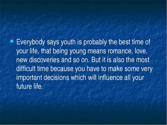 Everybody says youth is probably the best time of your life, that being youn...