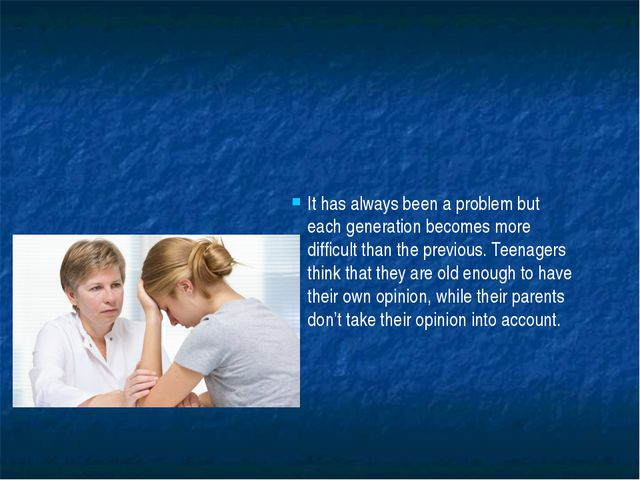 It has always been a problem but each generation becomes more difficult than...