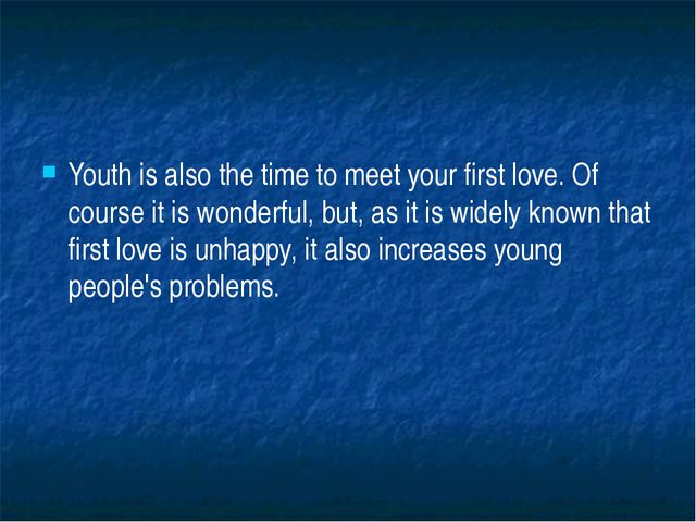 Youth is also the time to meet your first love. Of course it is wonderful, b...