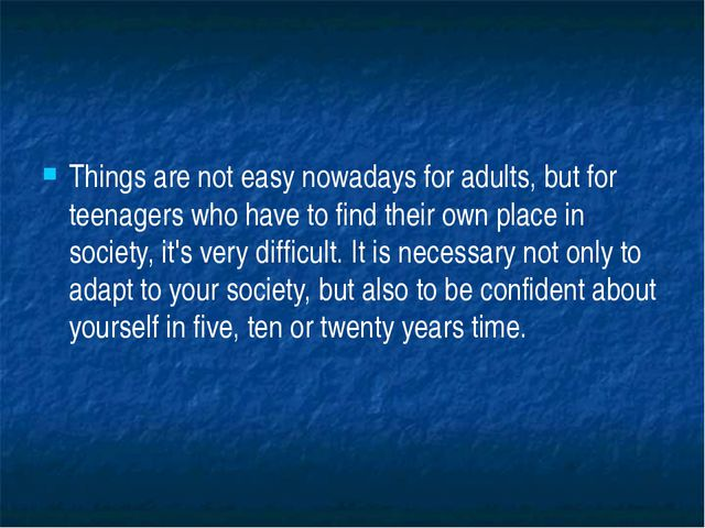Things are not easy nowadays for adults, but for teenagers who have to find...