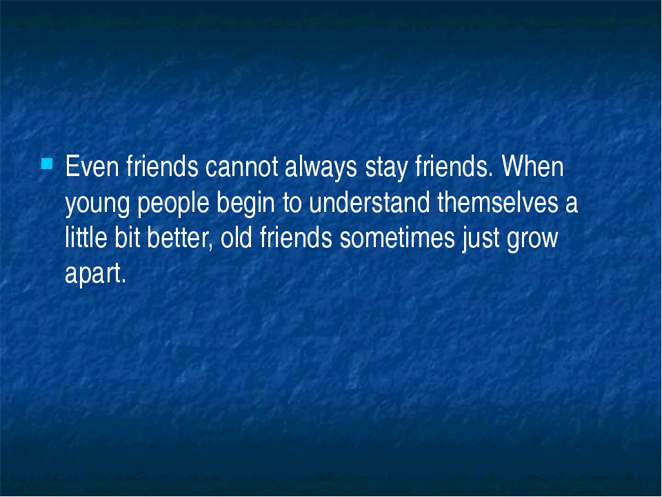 Even friends cannot always stay friends. When young people begin to understa...